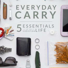 Everyday Carry | Five Essentials of the Christian Life