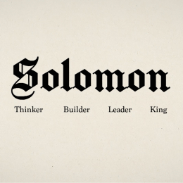Solomon | Thinker, Builder, Leader, King